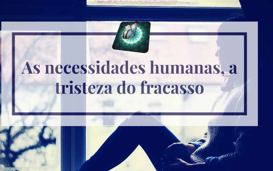 As necessidades humanas, a tristeza do fracasso