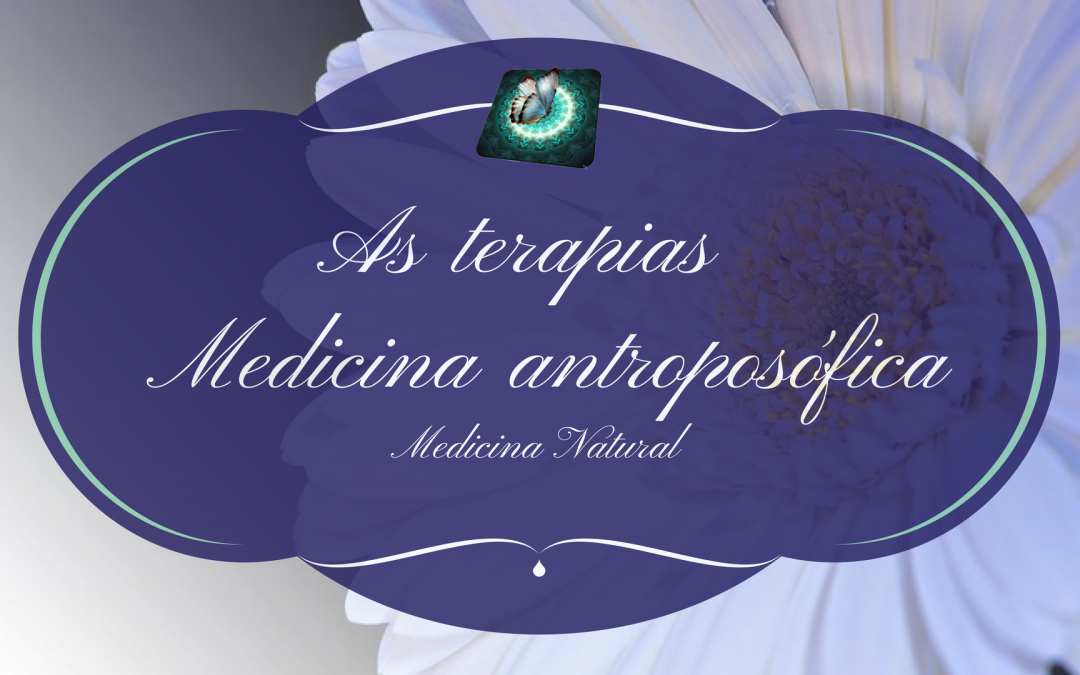 As terapias – Medicina antroposófica- Medicina natural