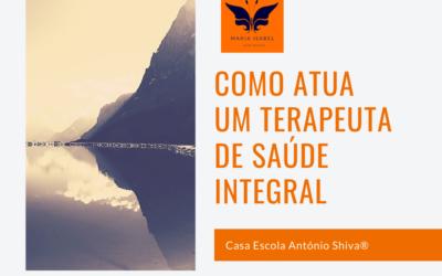 Como atua um Terapeuta de Saúde Integral da Casa Escola António Shiva®?